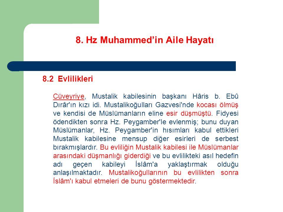 8. Hz Muhammed'in Aile Hayatı 8.2 Evlilikleri Cüveyriye, Mustalik kabilesinin başkanı Hâris b. Ebû Dırâr'ın kızı idi. Mustalikoğulları Gazvesi'nde koc