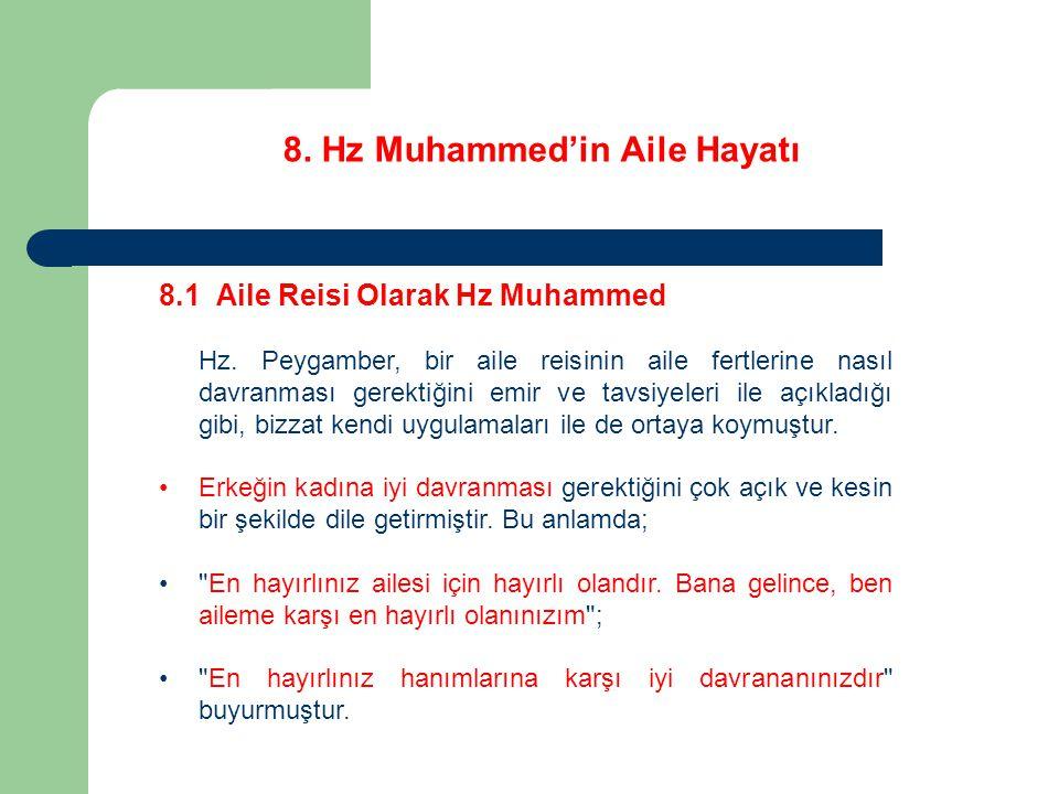 8. Hz Muhammed'in Aile Hayatı 8.1 Aile Reisi Olarak Hz Muhammed Hz. Peygamber, bir aile reisinin aile fertlerine nasıl davranması gerektiğini emir ve