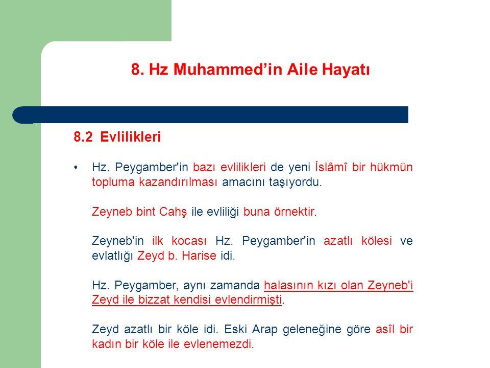 8. Hz Muhammed'in Aile Hayatı 8.2 Evlilikleri Hz. Peygamber'in bazı evlilikleri de yeni İslâmî bir hükmün topluma kazandırılması amacını taşıyordu. Ze