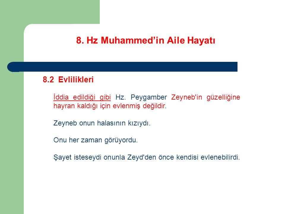 8. Hz Muhammed'in Aile Hayatı 8.2 Evlilikleri İddia edildiği gibi Hz. Peygamber Zeyneb'in güzelliğine hayran kaldığı için evlenmiş değildir. Zeyneb on