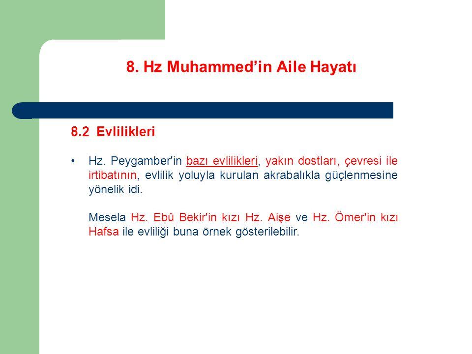 8. Hz Muhammed'in Aile Hayatı 8.2 Evlilikleri Hz. Peygamber'in bazı evlilikleri, yakın dostları, çevresi ile irtibatının, evlilik yoluyla kurulan akra
