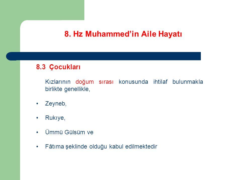 8. Hz Muhammed'in Aile Hayatı 8.3 Çocukları Kızlarının doğum sırası konusunda ihtilaf bulunmakla birlikte genellikle, Zeyneb, Rukıye, Ümmü Gülsüm ve F