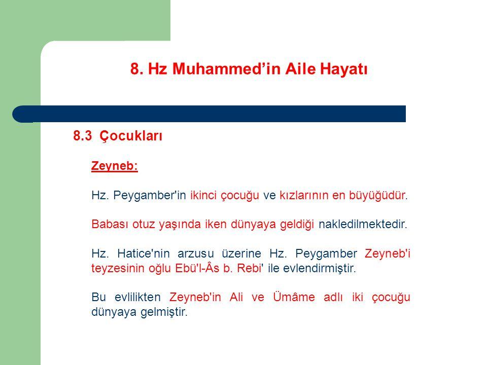 8. Hz Muhammed'in Aile Hayatı 8.3 Çocukları Zeyneb: Hz. Peygamber'in ikinci çocuğu ve kızlarının en büyüğüdür. Babası otuz yaşında iken dünyaya geldiğ