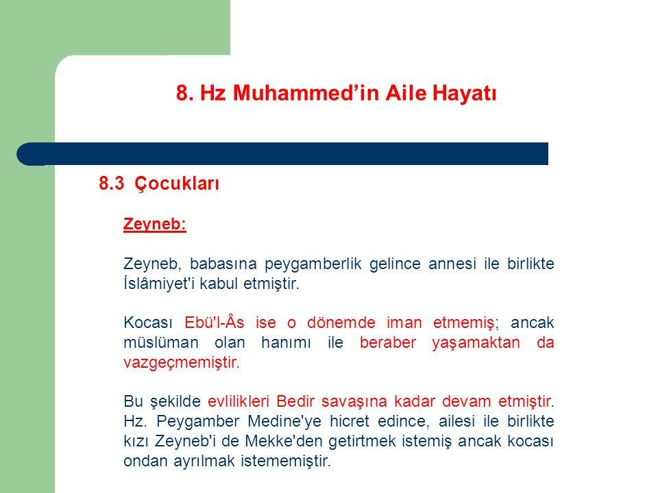 8. Hz Muhammed'in Aile Hayatı 8.3 Çocukları Zeyneb: Zeyneb, babasına peygamberlik gelince annesi ile birlikte İslâmiyet'i kabul etmiştir. Kocası Ebü'l