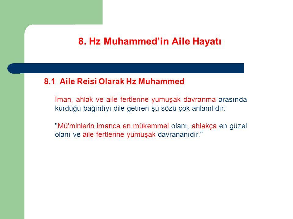 8. Hz Muhammed'in Aile Hayatı 8.1 Aile Reisi Olarak Hz Muhammed İman, ahlak ve aile fertlerine yumuşak davranma arasında kurduğu bağıntıyı dile getire