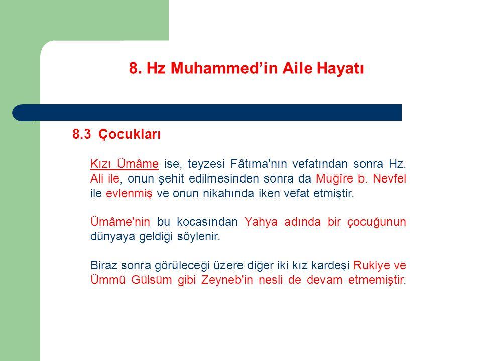8. Hz Muhammed'in Aile Hayatı 8.3 Çocukları Kızı Ümâme ise, teyzesi Fâtıma'nın vefatından sonra Hz. Ali ile, onun şehit edilmesinden sonra da Muğîre b