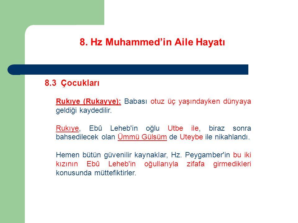 8. Hz Muhammed'in Aile Hayatı 8.3 Çocukları Rukıye (Rukayye): Babası otuz üç yaşındayken dünyaya geldiği kaydedilir. Rukıye, Ebû Leheb'in oğlu Utbe il