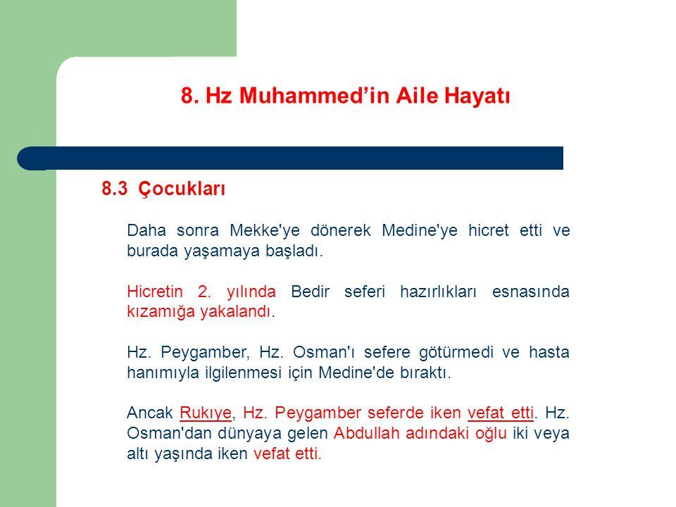8. Hz Muhammed'in Aile Hayatı 8.3 Çocukları Daha sonra Mekke'ye dönerek Medine'ye hicret etti ve burada yaşamaya başladı. Hicretin 2. yılında Bedir se