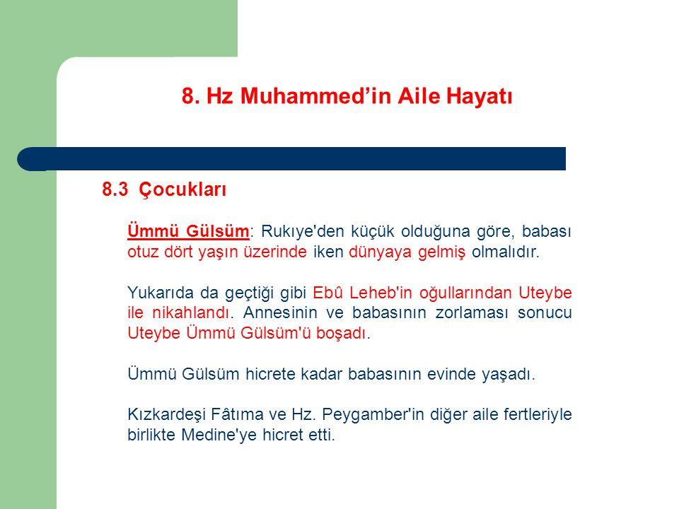 8. Hz Muhammed'in Aile Hayatı 8.3 Çocukları Ümmü Gülsüm: Rukıye'den küçük olduğuna göre, babası otuz dört yaşın üzerinde iken dünyaya gelmiş olmalıdır