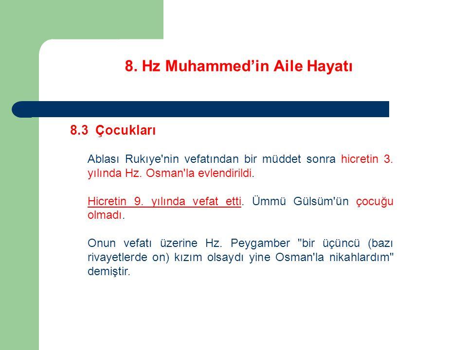 8. Hz Muhammed'in Aile Hayatı 8.3 Çocukları Ablası Rukıye'nin vefatından bir müddet sonra hicretin 3. yılında Hz. Osman'la evlendirildi. Hicretin 9. y