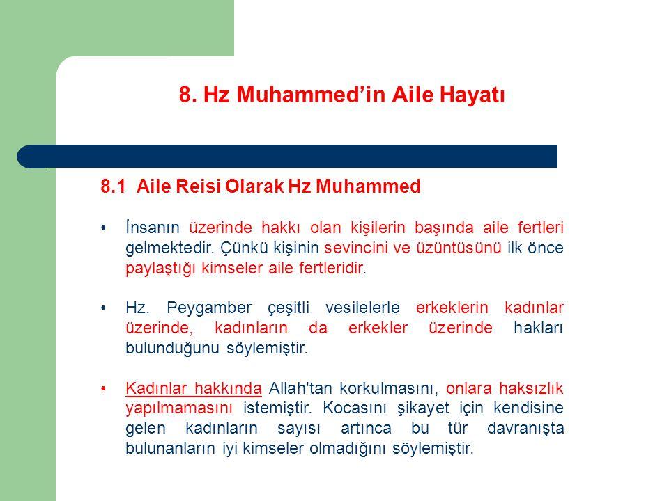 8. Hz Muhammed'in Aile Hayatı 8.1 Aile Reisi Olarak Hz Muhammed İnsanın üzerinde hakkı olan kişilerin başında aile fertleri gelmektedir. Çünkü kişinin