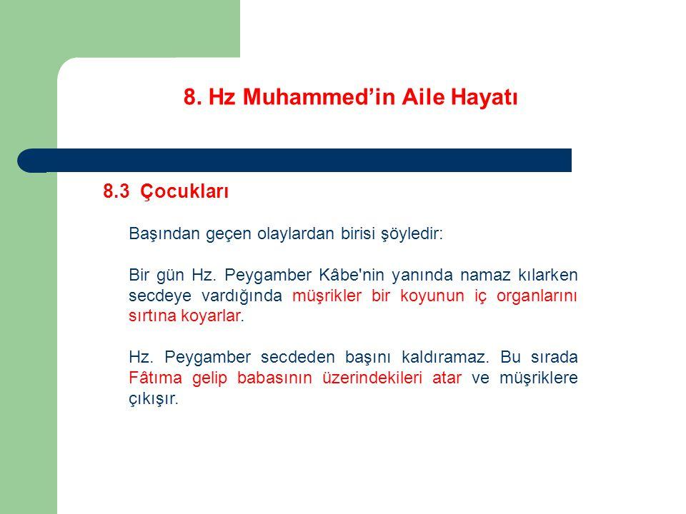 8. Hz Muhammed'in Aile Hayatı 8.3 Çocukları Başından geçen olaylardan birisi şöyledir: Bir gün Hz. Peygamber Kâbe'nin yanında namaz kılarken secdeye v