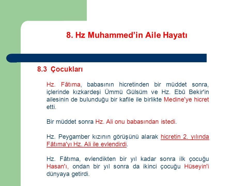 8. Hz Muhammed'in Aile Hayatı 8.3 Çocukları Hz. Fâtıma, babasının hicretinden bir müddet sonra, içlerinde kızkardeşi Ümmü Gülsüm ve Hz. Ebû Bekir'in a