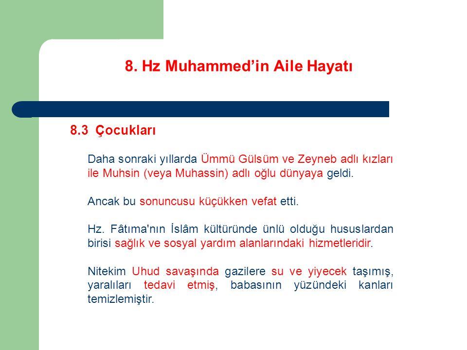 8. Hz Muhammed'in Aile Hayatı 8.3 Çocukları Daha sonraki yıllarda Ümmü Gülsüm ve Zeyneb adlı kızları ile Muhsin (veya Muhassin) adlı oğlu dünyaya geld