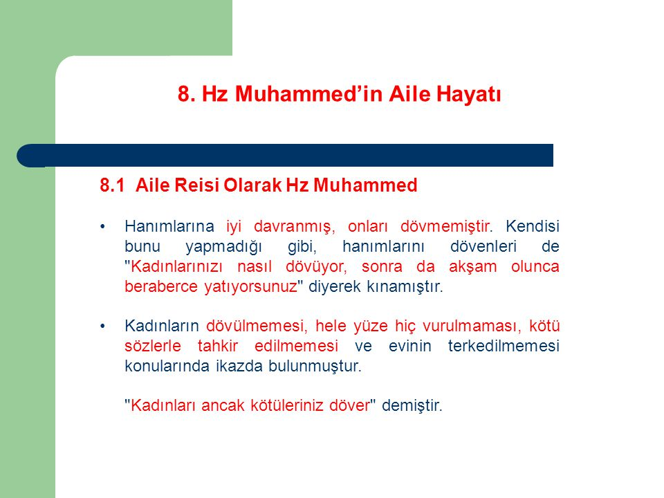 8. Hz Muhammed'in Aile Hayatı 8.1 Aile Reisi Olarak Hz Muhammed Hanımlarına iyi davranmış, onları dövmemiştir. Kendisi bunu yapmadığı gibi, hanımların