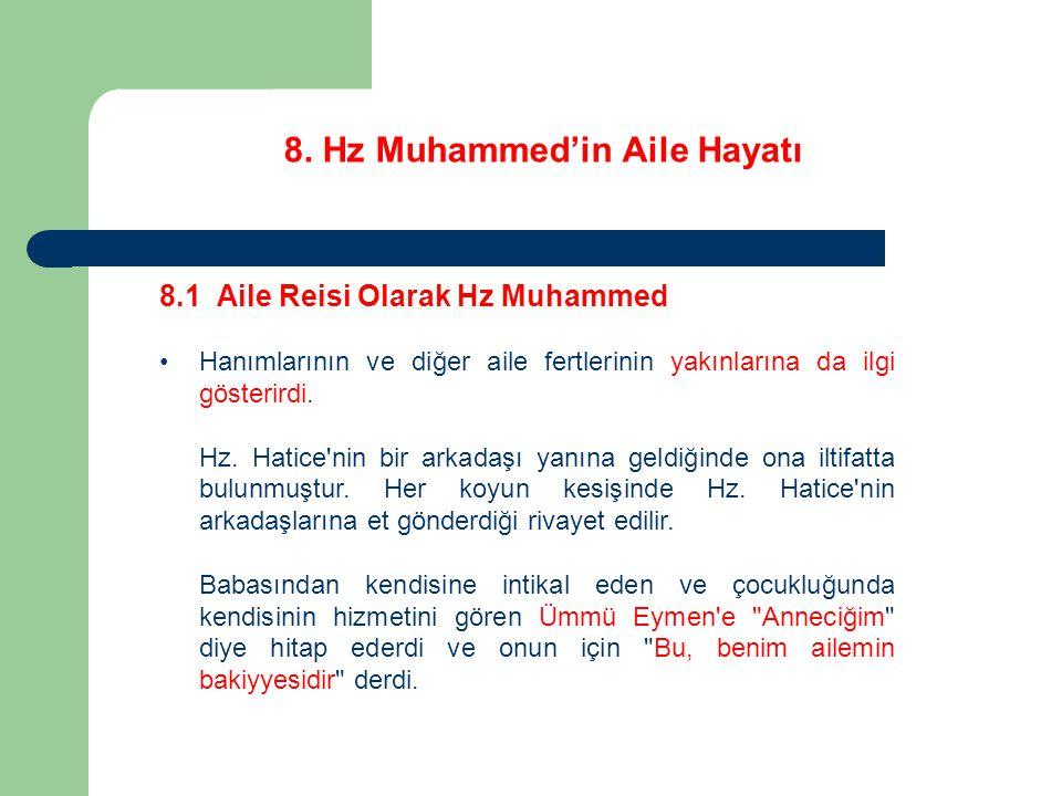 8. Hz Muhammed'in Aile Hayatı 8.1 Aile Reisi Olarak Hz Muhammed Hanımlarının ve diğer aile fertlerinin yakınlarına da ilgi gösterirdi. Hz. Hatice'nin