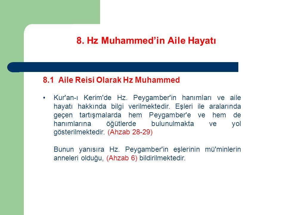 8. Hz Muhammed'in Aile Hayatı 8.1 Aile Reisi Olarak Hz Muhammed Kur'an-ı Kerim'de Hz. Peygamber'in hanımları ve aile hayatı hakkında bilgi verilmekted