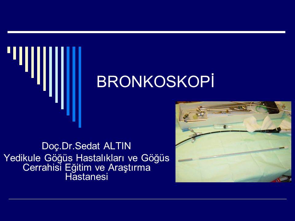 BRONKOSKOPİ Doç.Dr.Sedat ALTIN Yedikule Göğüs Hastalıkları ve Göğüs Cerrahisi Eğitim ve Araştırma Hastanesi
