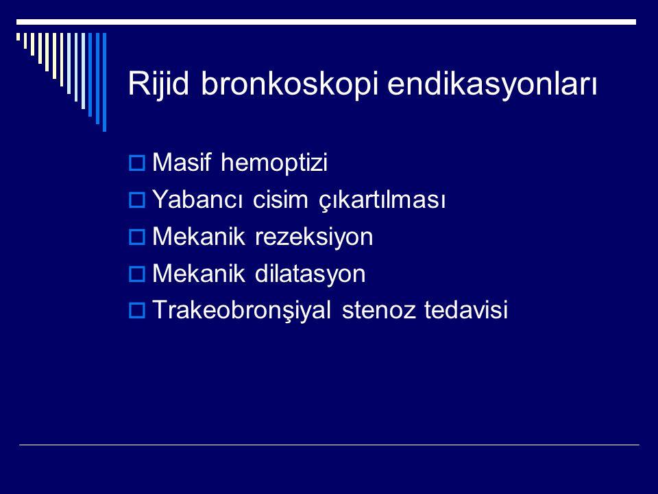 Rijid bronkoskopi endikasyonları  Masif hemoptizi  Yabancı cisim çıkartılması  Mekanik rezeksiyon  Mekanik dilatasyon  Trakeobronşiyal stenoz ted