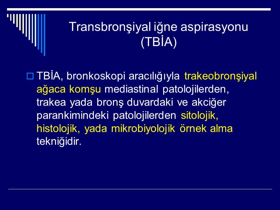 Transbronşiyal iğne aspirasyonu (TBİA)  TBİA, bronkoskopi aracılığıyla trakeobronşiyal ağaca komşu mediastinal patolojilerden, trakea yada bronş duva