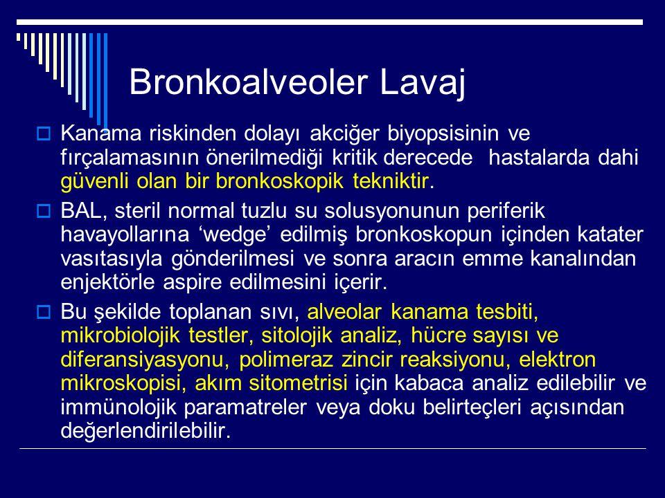 Bronkoalveoler Lavaj  Kanama riskinden dolayı akciğer biyopsisinin ve fırçalamasının önerilmediği kritik derecede hastalarda dahi güvenli olan bir br