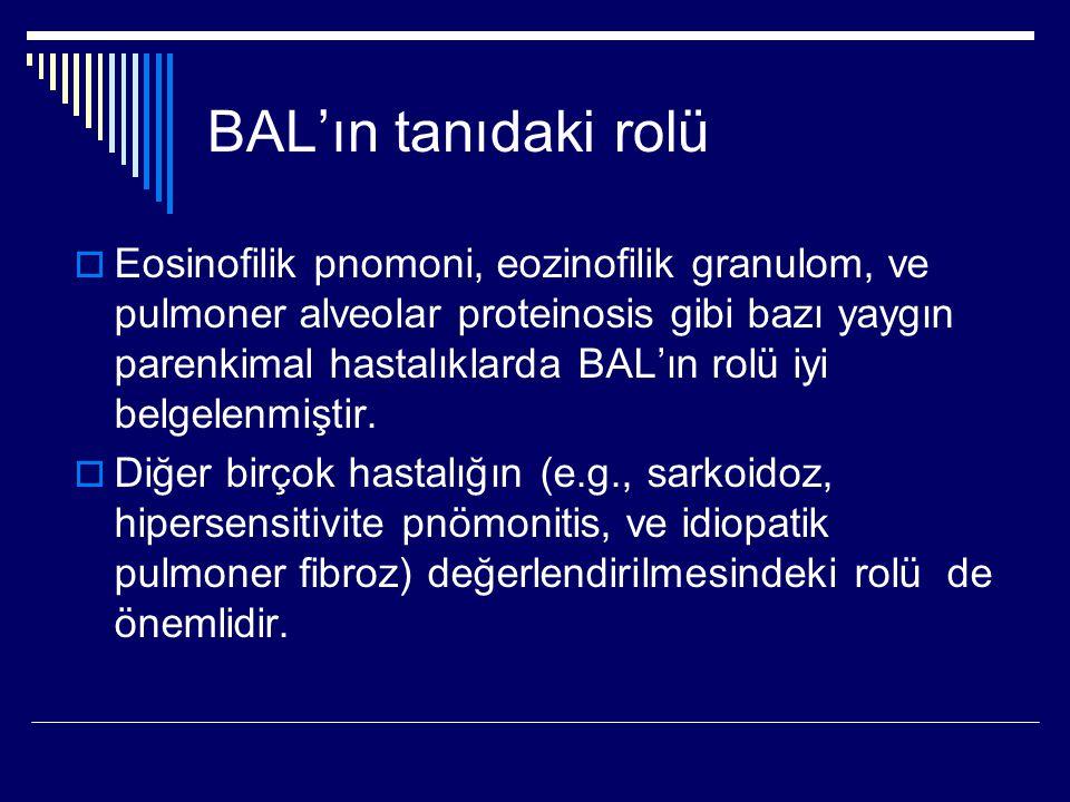 BAL'ın tanıdaki rolü  Eosinofilik pnomoni, eozinofilik granulom, ve pulmoner alveolar proteinosis gibi bazı yaygın parenkimal hastalıklarda BAL'ın ro