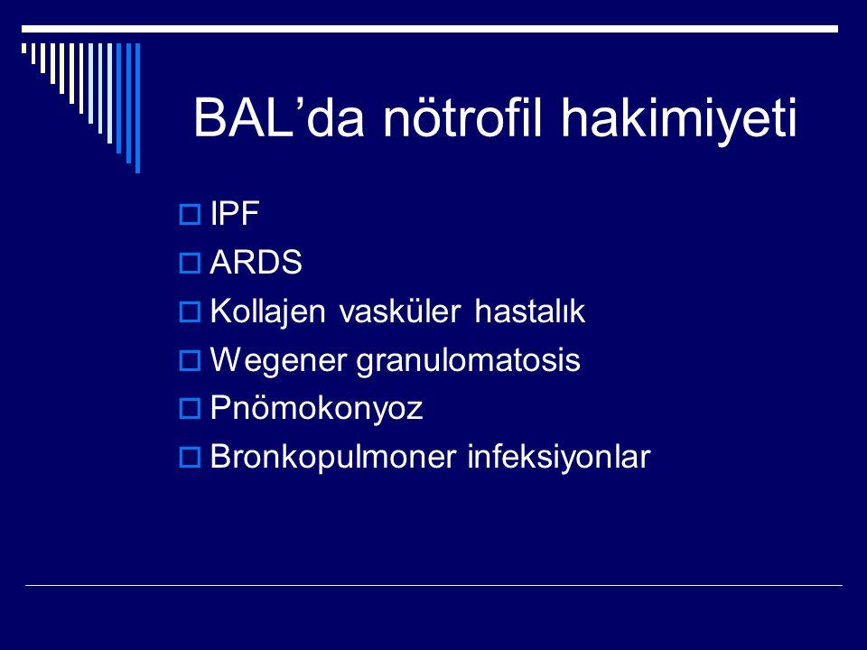 BAL'da nötrofil hakimiyeti  IPF  ARDS  Kollajen vasküler hastalık  Wegener granulomatosis  Pnömokonyoz  Bronkopulmoner infeksiyonlar