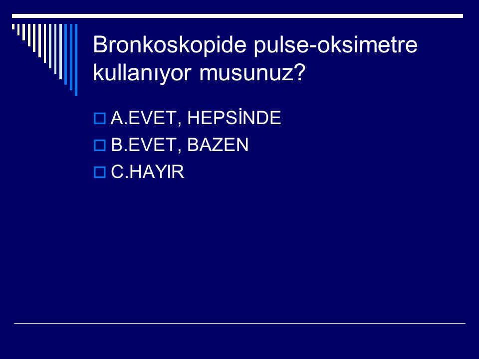Bronkoskopide pulse-oksimetre kullanıyor musunuz?  A.EVET, HEPSİNDE  B.EVET, BAZEN  C.HAYIR