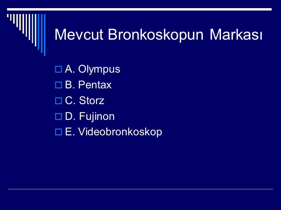 Mevcut Bronkoskopun Markası  A. Olympus  B. Pentax  C. Storz  D. Fujinon  E. Videobronkoskop