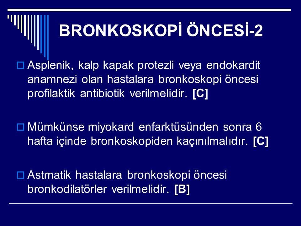 BRONKOSKOPİ ÖNCESİ-2  Asplenik, kalp kapak protezli veya endokardit anamnezi olan hastalara bronkoskopi öncesi profilaktik antibiotik verilmelidir. [