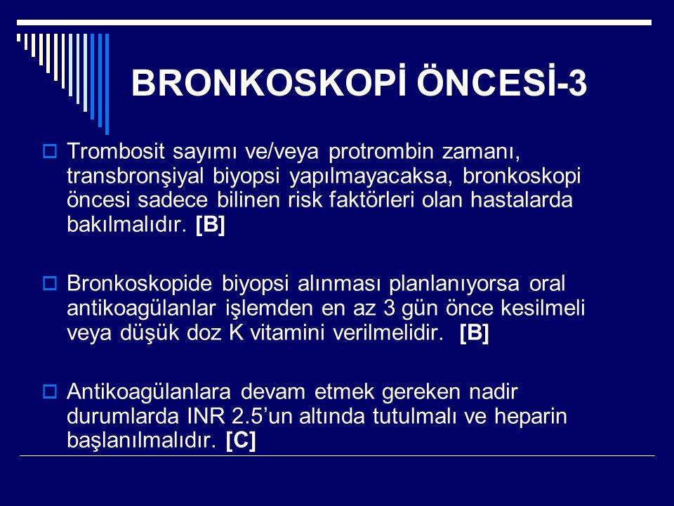 BRONKOSKOPİ ÖNCESİ-3  Trombosit sayımı ve/veya protrombin zamanı, transbronşiyal biyopsi yapılmayacaksa, bronkoskopi öncesi sadece bilinen risk faktö