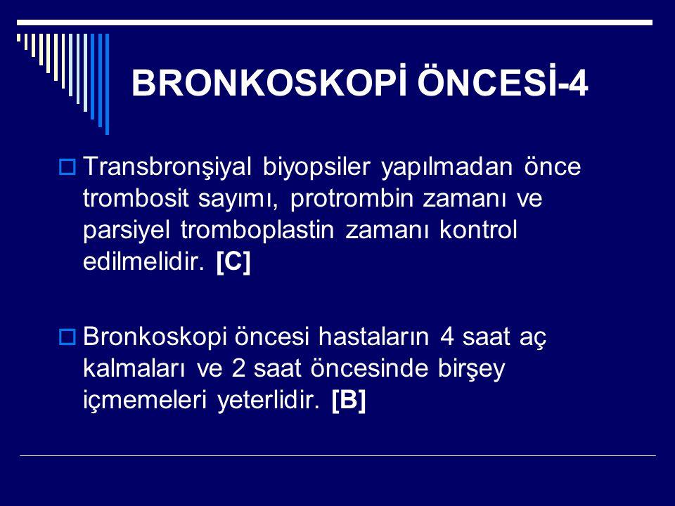 BRONKOSKOPİ ÖNCESİ-4  Transbronşiyal biyopsiler yapılmadan önce trombosit sayımı, protrombin zamanı ve parsiyel tromboplastin zamanı kontrol edilmeli