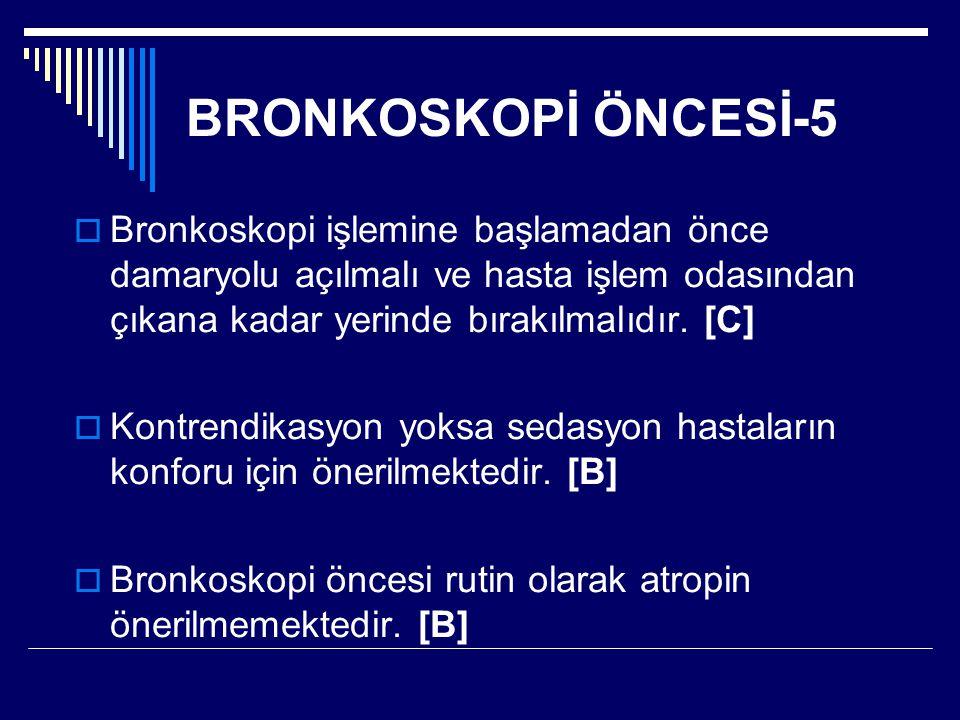 BRONKOSKOPİ ÖNCESİ-5  Bronkoskopi işlemine başlamadan önce damaryolu açılmalı ve hasta işlem odasından çıkana kadar yerinde bırakılmalıdır. [C]  Kon
