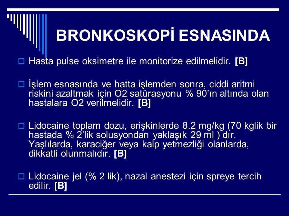 BRONKOSKOPİ ESNASINDA  Hasta pulse oksimetre ile monitorize edilmelidir. [B]  İşlem esnasında ve hatta işlemden sonra, ciddi aritmi riskini azaltmak