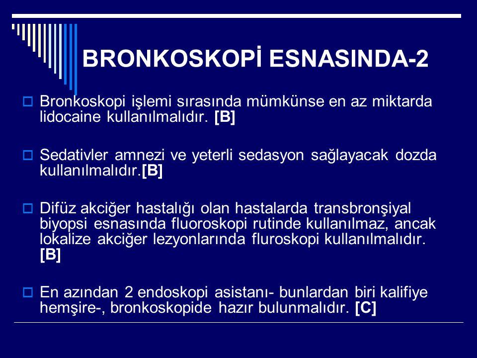 BRONKOSKOPİ ESNASINDA-2  Bronkoskopi işlemi sırasında mümkünse en az miktarda lidocaine kullanılmalıdır. [B]  Sedativler amnezi ve yeterli sedasyon