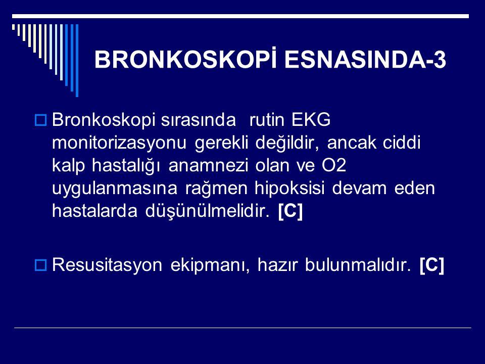 BRONKOSKOPİ ESNASINDA-3  Bronkoskopi sırasında rutin EKG monitorizasyonu gerekli değildir, ancak ciddi kalp hastalığı anamnezi olan ve O2 uygulanması