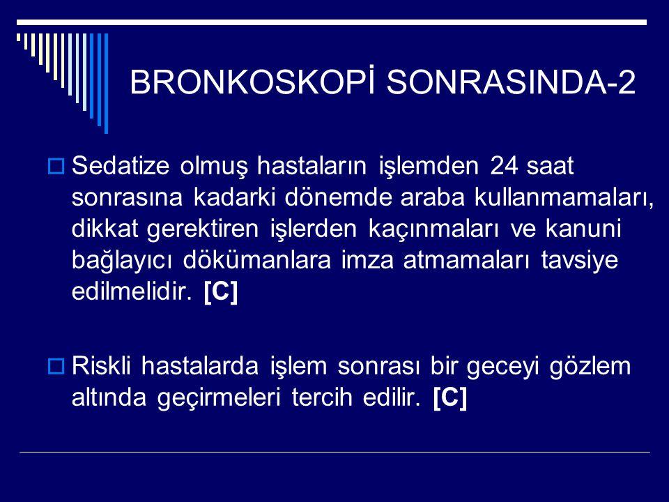 BRONKOSKOPİ SONRASINDA-2  Sedatize olmuş hastaların işlemden 24 saat sonrasına kadarki dönemde araba kullanmamaları, dikkat gerektiren işlerden kaçın