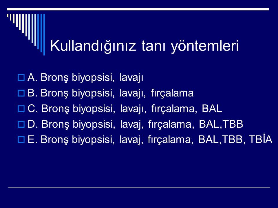 Kullandığınız tanı yöntemleri  A. Bronş biyopsisi, lavajı  B. Bronş biyopsisi, lavajı, fırçalama  C. Bronş biyopsisi, lavajı, fırçalama, BAL  D. B