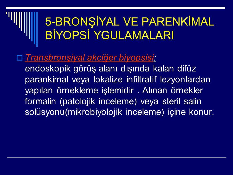 5-BRONŞİYAL VE PARENKİMAL BİYOPSİ YGULAMALARI  Transbronşiyal akciğer biyopsisi: endoskopik görüş alanı dışında kalan difüz parankimal veya lokalize
