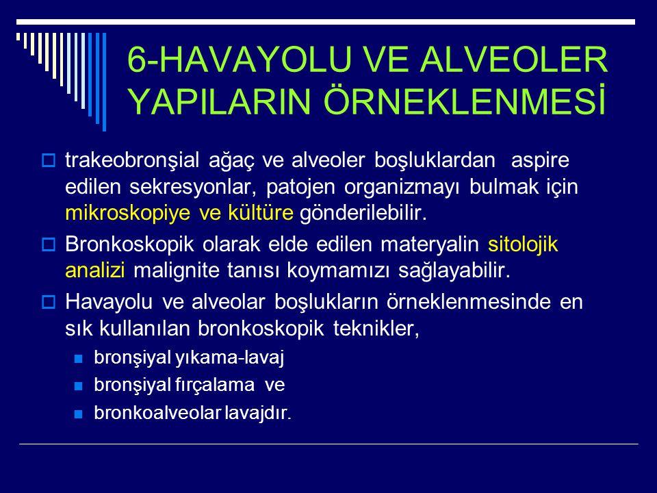 6-HAVAYOLU VE ALVEOLER YAPILARIN ÖRNEKLENMESİ  trakeobronşial ağaç ve alveoler boşluklardan aspire edilen sekresyonlar, patojen organizmayı bulmak iç