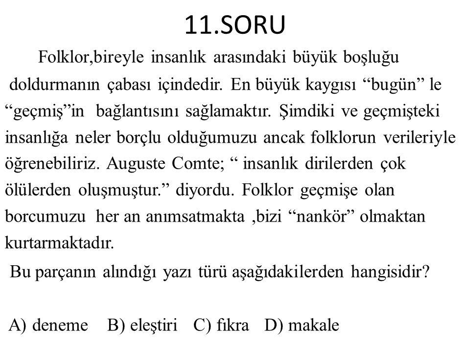 11.SORU Folklor,bireyle insanlık arasındaki büyük boşluğu doldurmanın çabası içindedir.