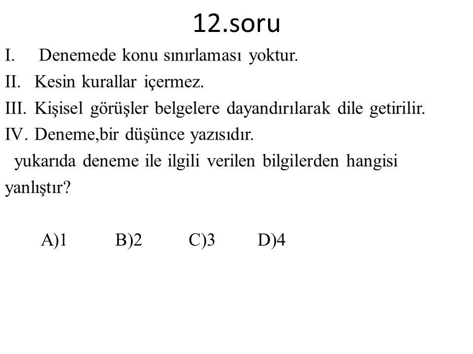 12.soru I.Denemede konu sınırlaması yoktur. II.Kesin kurallar içermez.