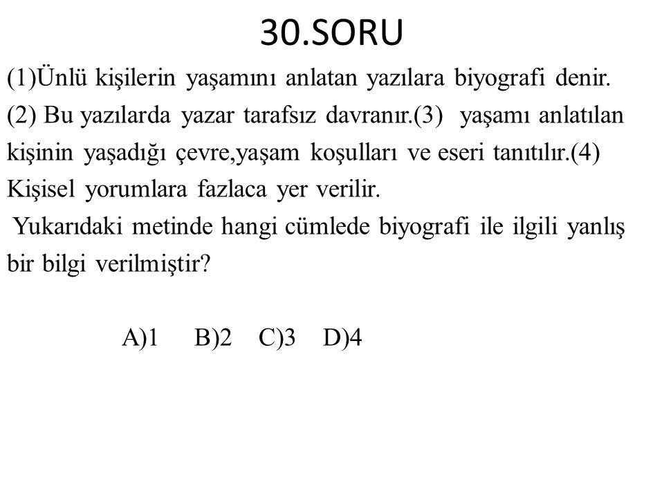30.SORU (1)Ünlü kişilerin yaşamını anlatan yazılara biyografi denir.