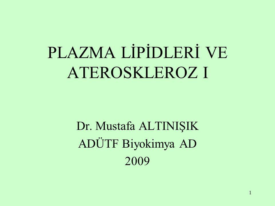 1 PLAZMA LİPİDLERİ VE ATEROSKLEROZ I Dr. Mustafa ALTINIŞIK ADÜTF Biyokimya AD 2009