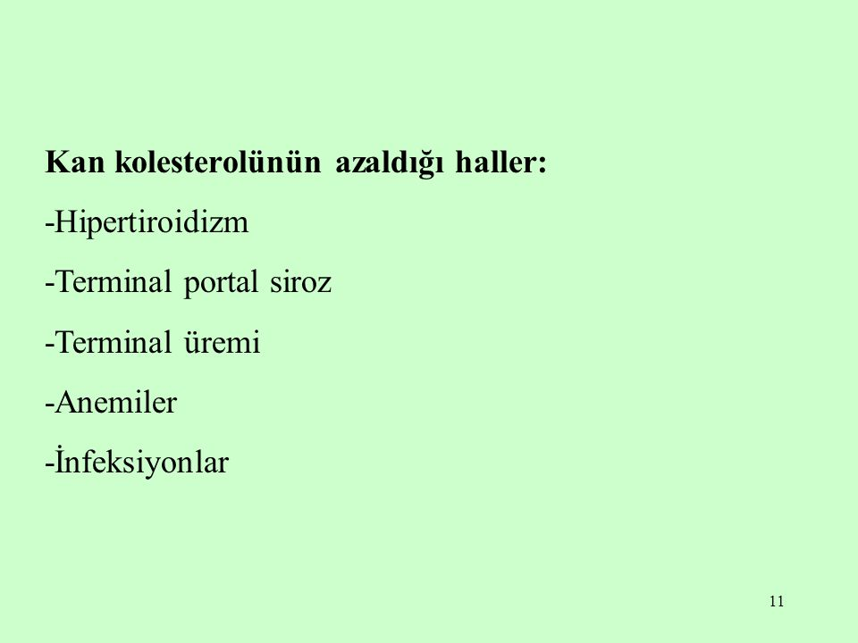 11 Kan kolesterolünün azaldığı haller: -Hipertiroidizm -Terminal portal siroz -Terminal üremi -Anemiler -İnfeksiyonlar