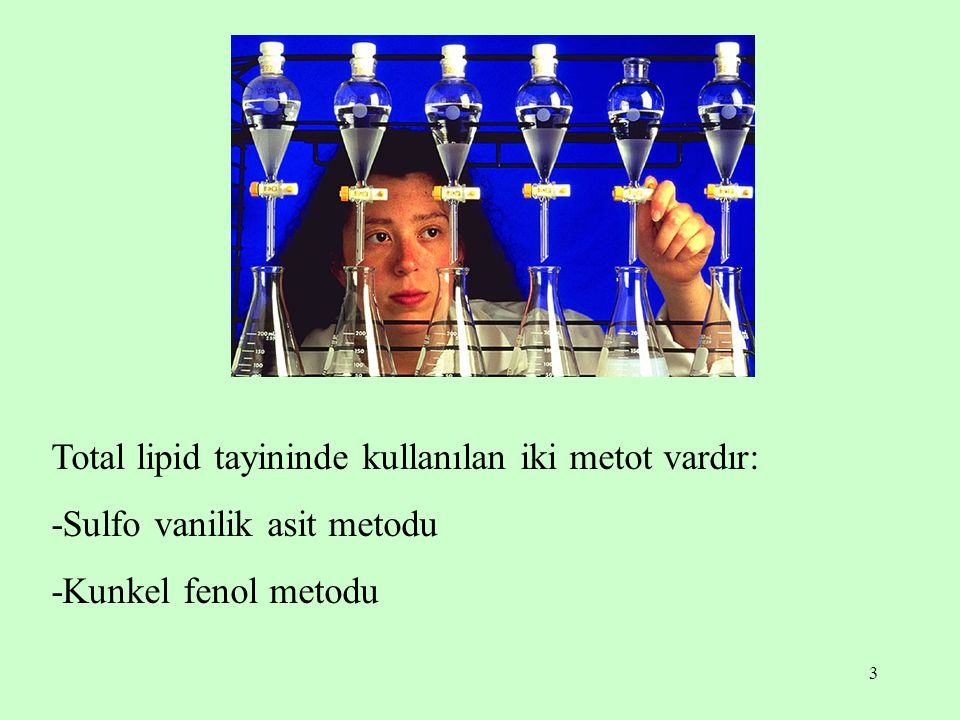 3 Total lipid tayininde kullanılan iki metot vardır: -Sulfo vanilik asit metodu -Kunkel fenol metodu