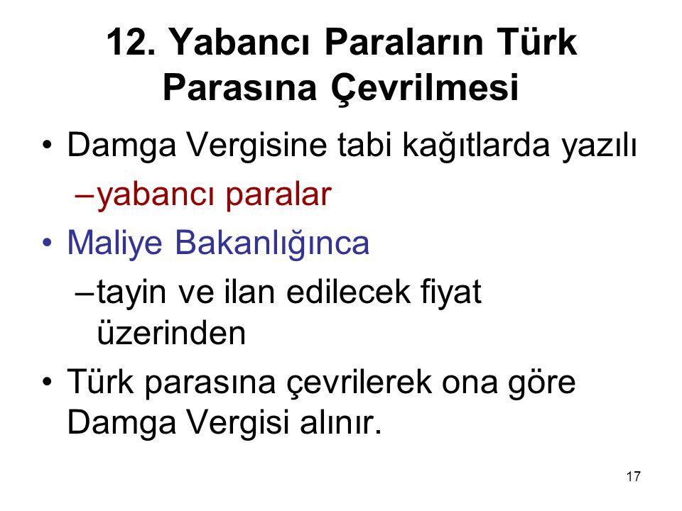 17 12. Yabancı Paraların Türk Parasına Çevrilmesi Damga Vergisine tabi kağıtlarda yazılı –yabancı paralar Maliye Bakanlığınca –tayin ve ilan edilecek