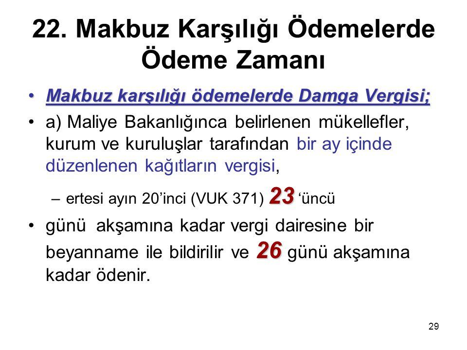 29 22. Makbuz Karşılığı Ödemelerde Ödeme Zamanı Makbuz karşılığı ödemelerde Damga Vergisi;Makbuz karşılığı ödemelerde Damga Vergisi; a) Maliye Bakanlı