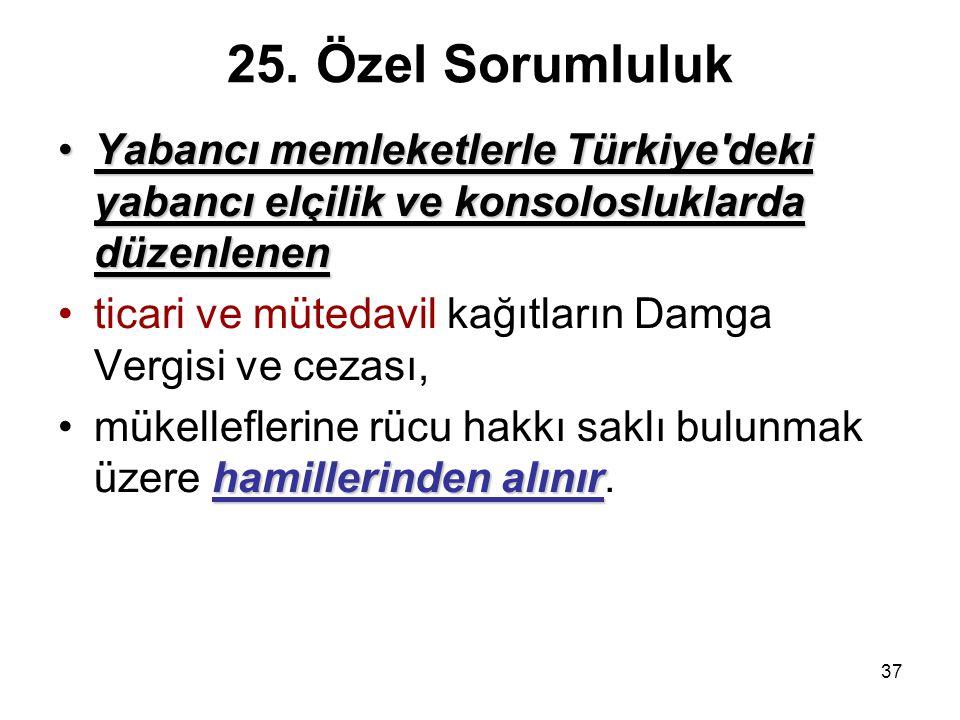 37 25. Özel Sorumluluk Yabancı memleketlerle Türkiye'deki yabancı elçilik ve konsolosluklarda düzenlenenYabancı memleketlerle Türkiye'deki yabancı elç