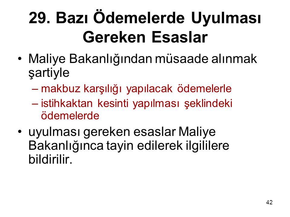 42 29. Bazı Ödemelerde Uyulması Gereken Esaslar Maliye Bakanlığından müsaade alınmak şartiyle –makbuz karşılığı yapılacak ödemelerle –istihkaktan kesi